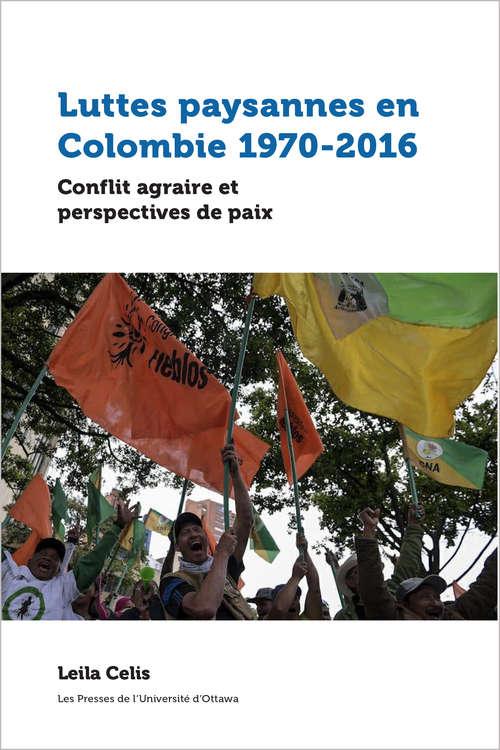 Luttes paysannes en Colombie 1970-2016: Conflit agraire et perspectives de paix (Études en développement international et mondialisation)