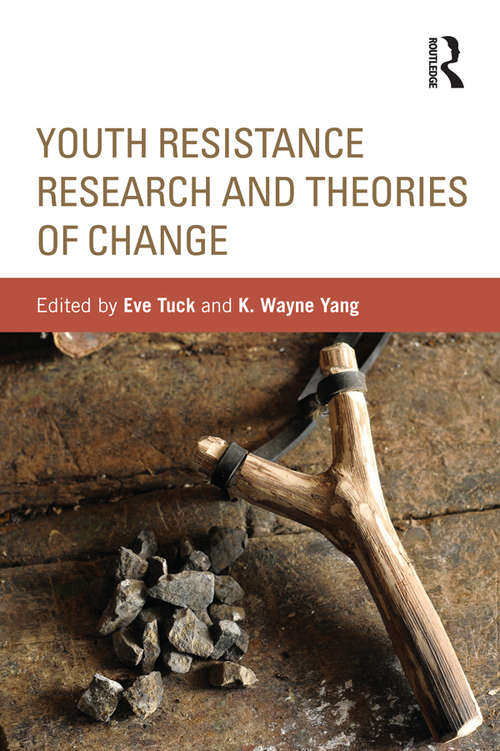 Youth Resistance Research and Theories of Change: Youth Resistance Research And Theories Of Change (Critical Youth Studies)