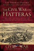 Civil War on Hatteras, The: The Chicamacomico Affair and the Capture of the US Gunboat Fanny