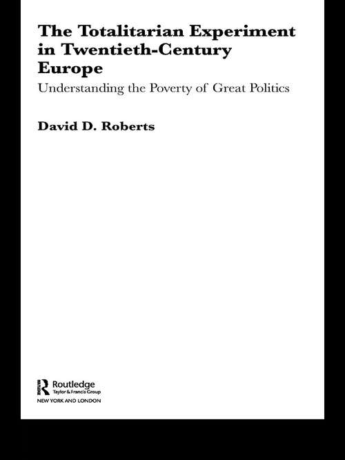 The Totalitarian Experiment in Twentieth Century Europe: Understanding the Poverty of Great Politics