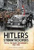 Hitler's Stormtroopers: The SA, The Nazis' Brownshirts, 1922–1945