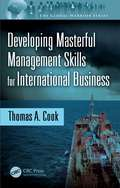 Developing Masterful Management Skills for International Business (The Global Warrior Series)