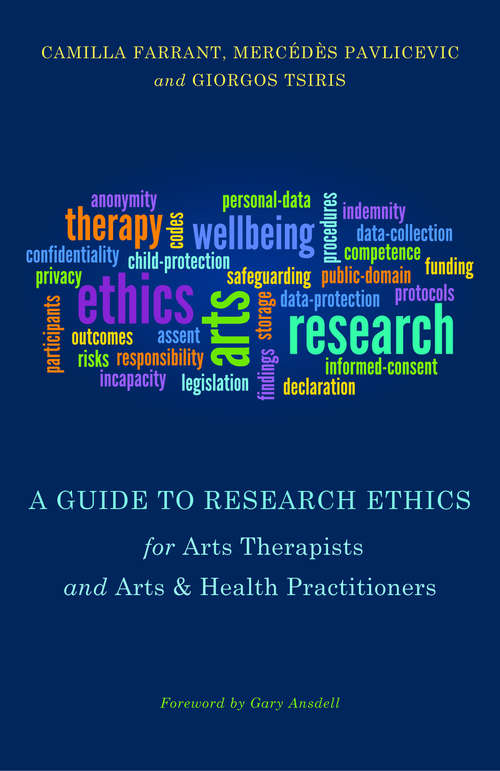 A Guide to Research Ethics for Arts Therapists and Arts & Health Practitioners