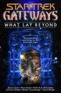 Gateways Book Seven: What Lay Beyond (Star Trek #Bk. 7)