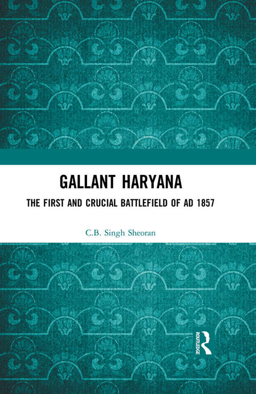 Gallant Haryana: The First and Crucial Battlefield of AD 1857