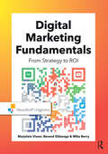 Digital Marketing Fundamentals: From Strategy to ROI