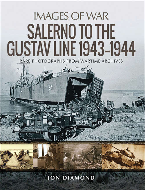 Salerno to the Gustav Line, 1943–1944: Rare Photographs From Wartime Archives (Images Of War Ser.)
