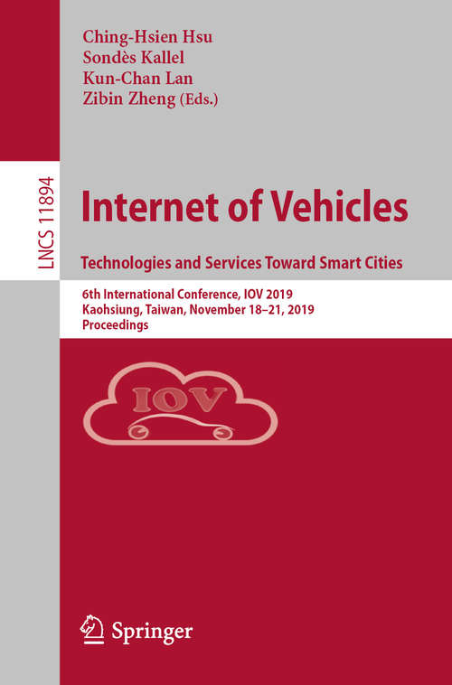 Internet of Vehicles. Technologies and Services Toward Smart Cities: 6th International Conference, IOV 2019, Kaohsiung, Taiwan, November 18–21, 2019, Proceedings (Lecture Notes in Computer Science #11894)