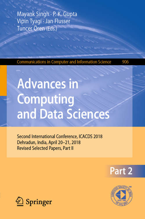 Advances in Computing and Data Sciences: Second International Conference, ICACDS 2018, Dehradun, India, April 20-21, 2018, Revised Selected Papers, Part II (Communications in Computer and Information Science #906)