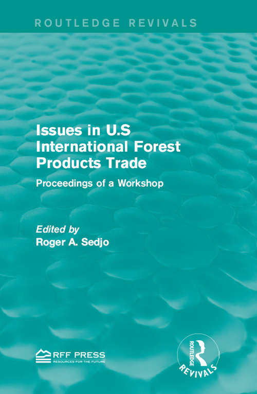 Issues in U.S International Forest Products Trade: Proceedings of a Workshop (Routledge Revivals)