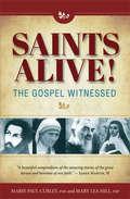 Saints Alive! The Gospel Witnessed