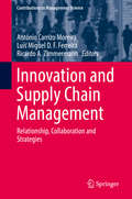 Innovation and Supply Chain Management: Relationship, Collaboration And Strategies (Contributions To Management Science Series (PDF))