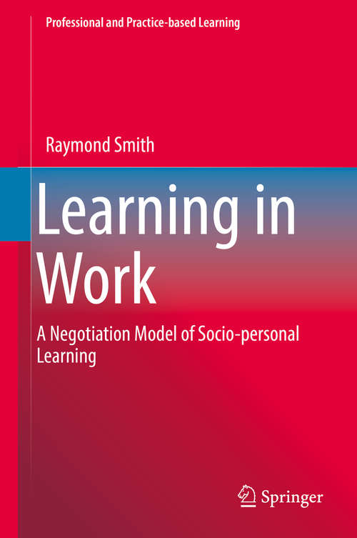 Learning in Work: A Negotiation Model Of Socio-personal Learning (Professional and Practice-based Learning #23)