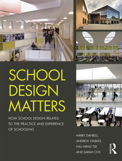 School Design Matters: How School Design Relates to the Practice and Experience of Schooling
