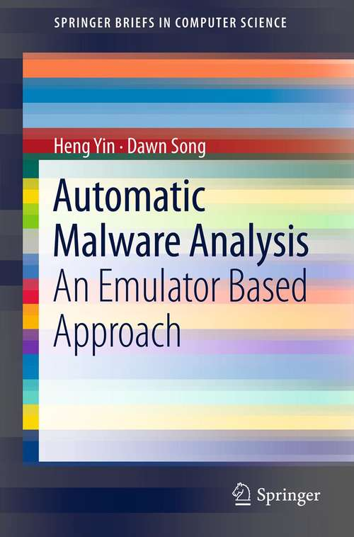 Automatic Malware Analysis: An Emulator Based Approach (SpringerBriefs in Computer Science)