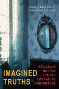 Imagined Truths: Realism in Modern Spanish Literature and Culture (Toronto Iberic)