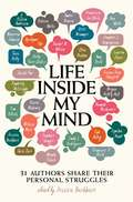 Life Inside My Mind: 31 Authors Share Their Personal Struggles