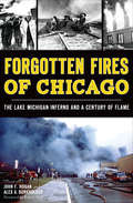 Forgotten Fires of Chicago: The Lake Michigan Inferno and a Century of Flame (Disaster Ser.)
