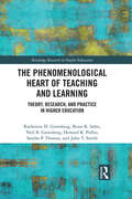 The Phenomenological Heart of Teaching and Learning: Theory, Research, and Practice in Higher Education (Routledge Research in Higher Education)
