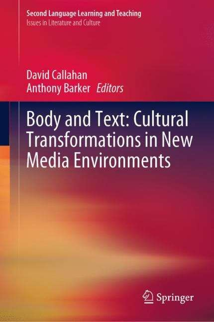 Body and Text: Cultural Transformations in New Media Environments (Second Language Learning and Teaching)