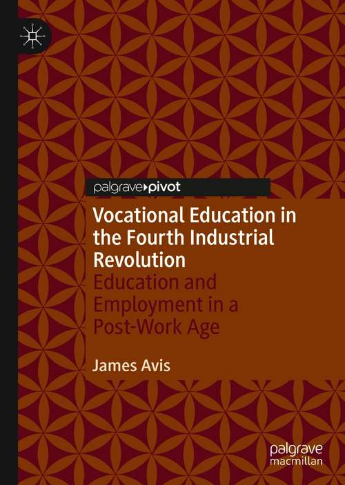 Vocational Education in the Fourth Industrial Revolution: Education and Employment in a Post-Work Age