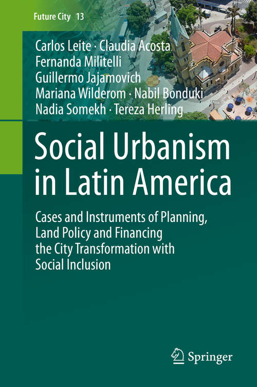Social Urbanism in Latin America: Cases and Instruments of Planning, Land Policy and Financing the City Transformation with Social Inclusion (Future City #13)