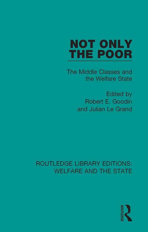Not Only the Poor: The Middle Classes and the Welfare State (Routledge Library Editions: Welfare and the State #5)