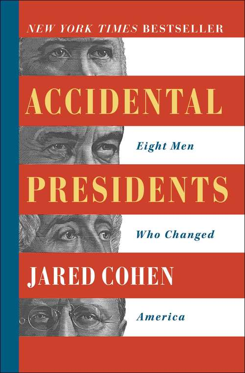 Accidental Presidents: Eight Men Who Changed America by Jared Cohen