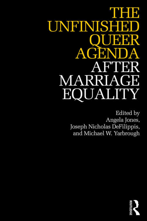 The Unfinished Queer Agenda After Marriage Equality (After Marriage Equality)