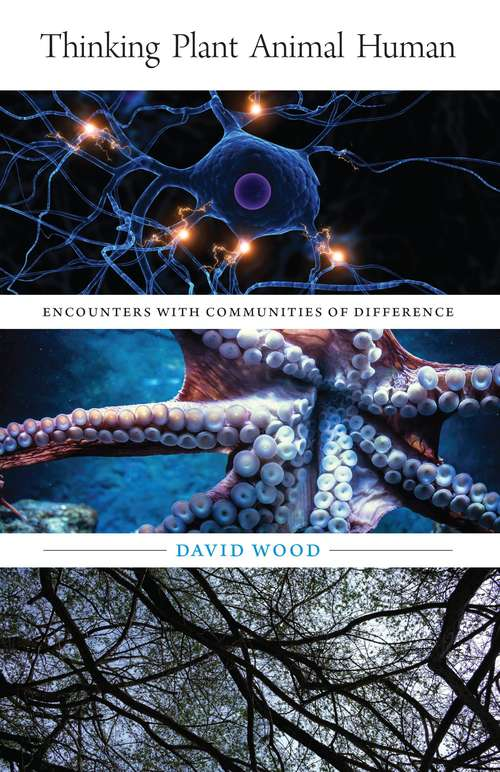Thinking Plant Animal Human: Encounters with Communities of Difference (Posthumanities #56)