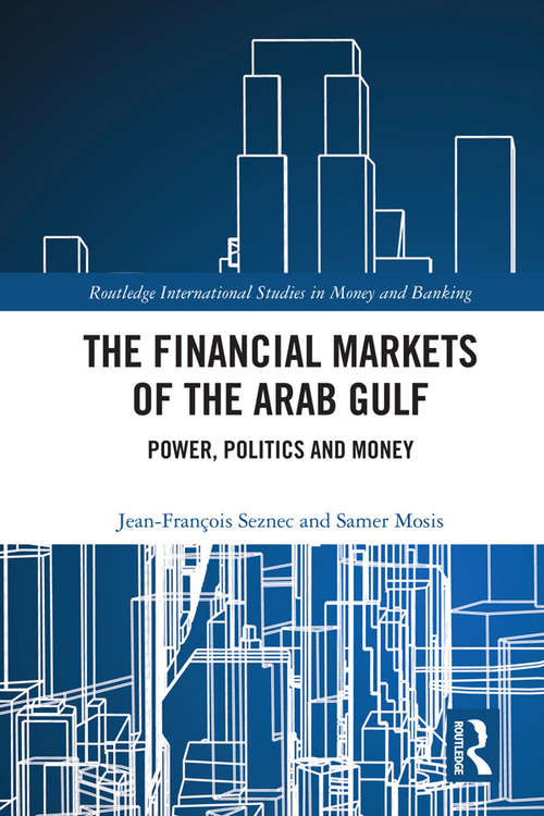 The Financial Markets of the Arab Gulf: Power, Politics and Money (Routledge International Studies in Money and Banking)