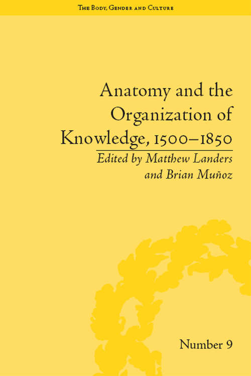 """Anatomy and the Organization of Knowledge, 1500–1850 (""""The Body, Gender and Culture"""" #9)"""