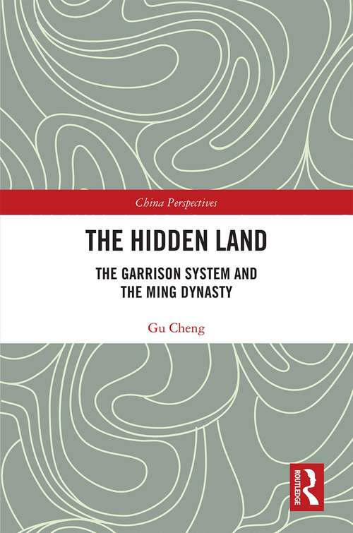 The Hidden Land: The Garrison System And the Ming Dynasty (China Perspectives)