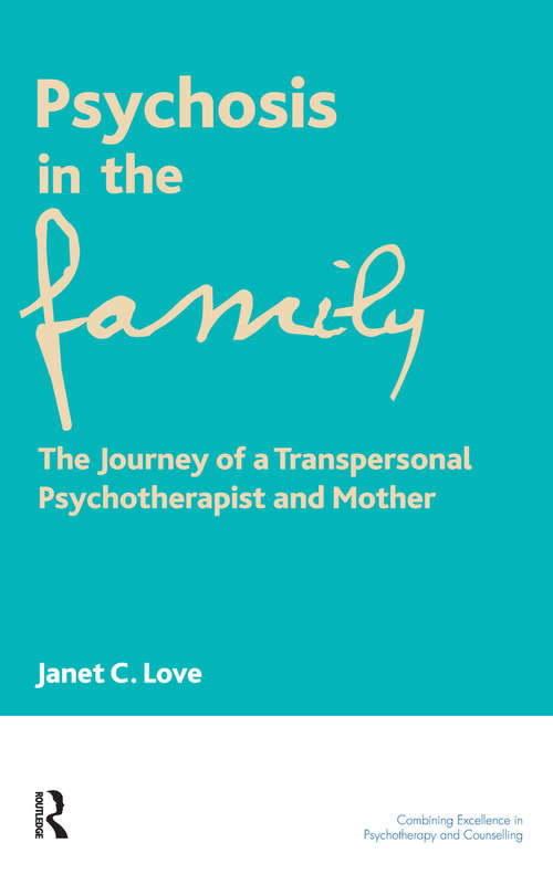 Psychosis in the Family: The Journey of a Transpersonal Psychotherapist and Mother (The\united Kingdom Council For Psychotherapy Ser.)