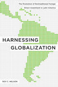 Harnessing Globalization: The Promotion of Nontraditional Foreign Direct Investment in Latin America