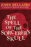 The Spell of the Sorcerer's Skull: Book Three) (Johnny Dixon #3)