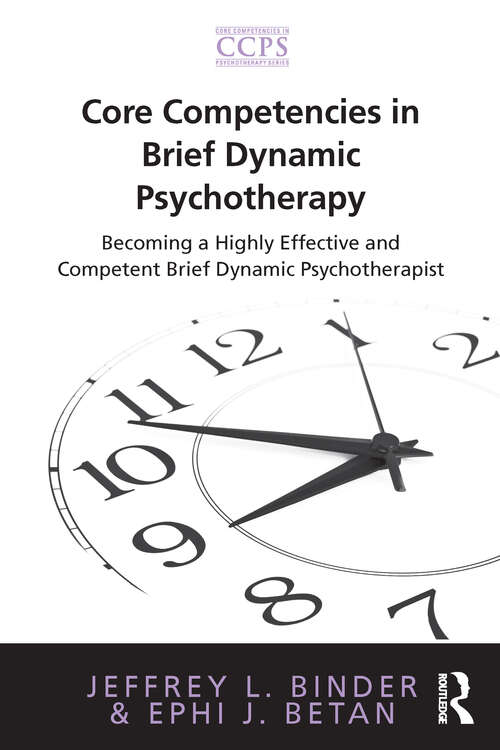 Core Competencies in Brief Dynamic Psychotherapy: Becoming a Highly Effective and Competent Brief Dynamic Psychotherapist (Core Competencies in Psychotherapy Series)