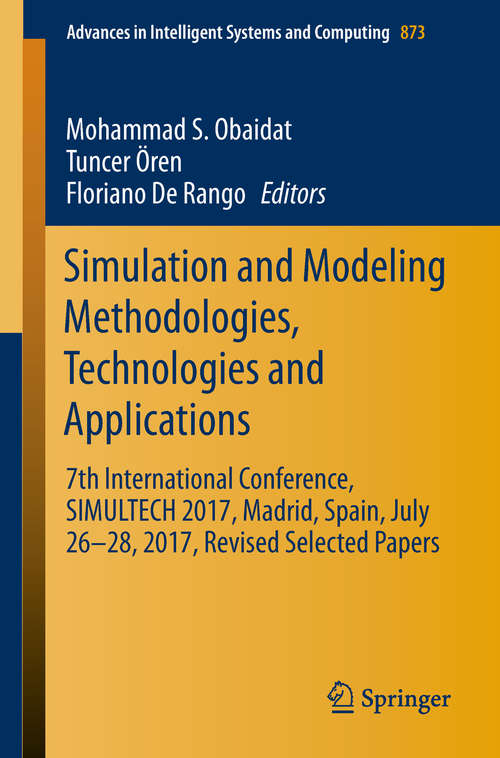 Simulation and Modeling Methodologies, Technologies and Applications: 7th International Conference, SIMULTECH 2017 Madrid, Spain, July 26–28, 2017 Revised Selected Papers (Advances in Intelligent Systems and Computing #873)