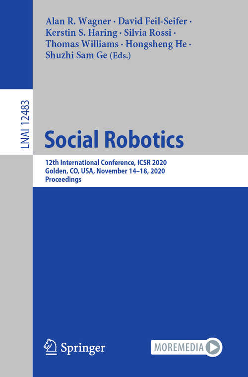Social Robotics: 12th International Conference, ICSR 2020, Golden, CO, USA, November 14–18, 2020, Proceedings (Lecture Notes in Computer Science #12483)