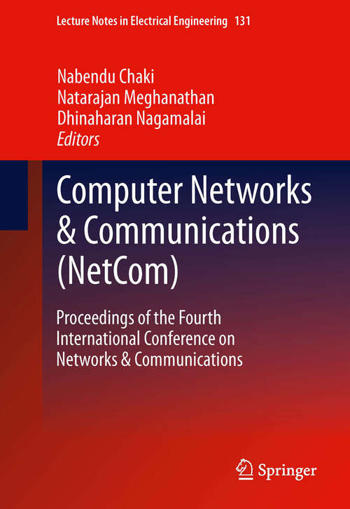 Computer Networks & Communications: Proceedings of the Fourth International Conference on Networks & Communications (Lecture Notes in Electrical Engineering #131)