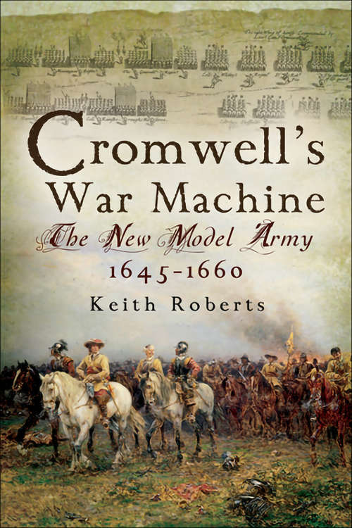 Cromwell's War Machine: The New Model Army, 1645–1660