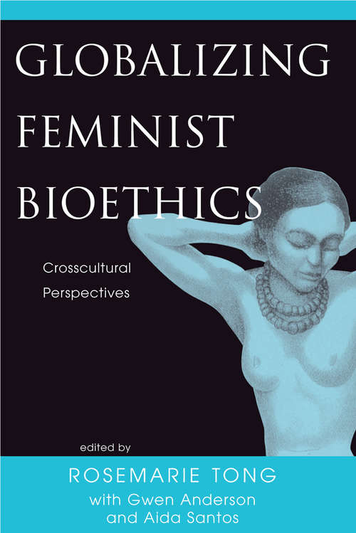 Globalizing Feminist Bioethics: Crosscultural Perspectives