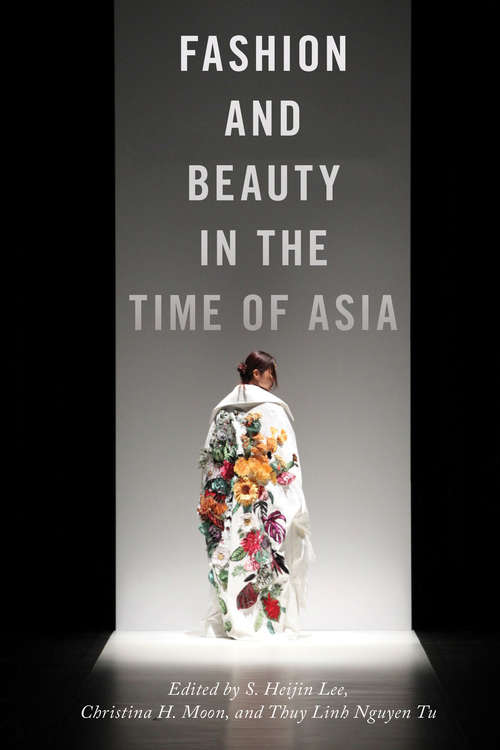 Fashion and Beauty in the Time of Asia (NYU Series in Social and Cultural Analysis #6)