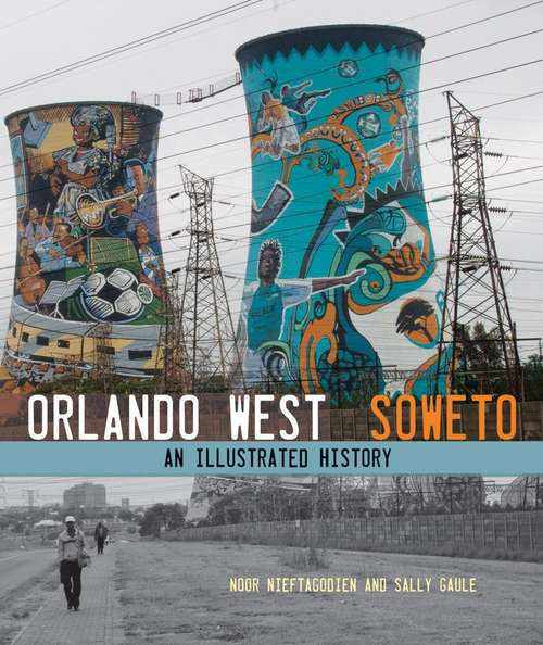 Orlando West, Soweto: An Illustrated History