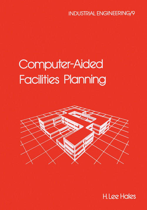 Computer-Aided Facilities Planning (Industrial Engineering Ser. #Vol. 9)