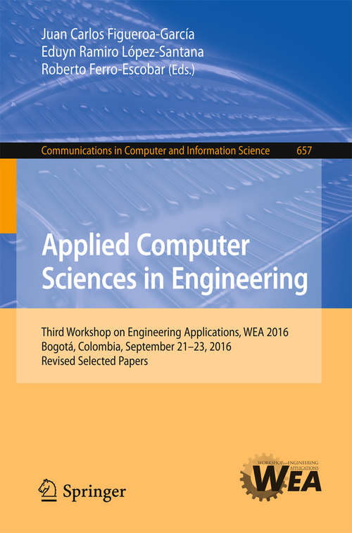 Applied Computer Sciences in Engineering: Third Workshop on Engineering Applications, WEA 2016, Bogotá, Colombia, September 21-23, 2016, Revised Selected Papers (Communications in Computer and Information Science #657)