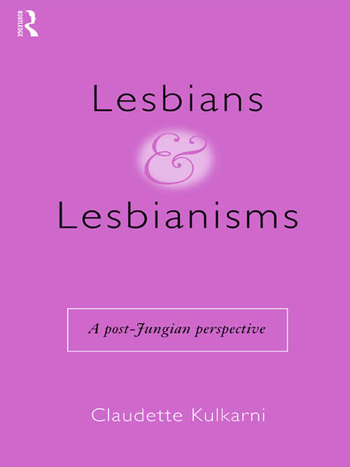Lesbians and Lesbianisms: A Post-Jungian Perspective