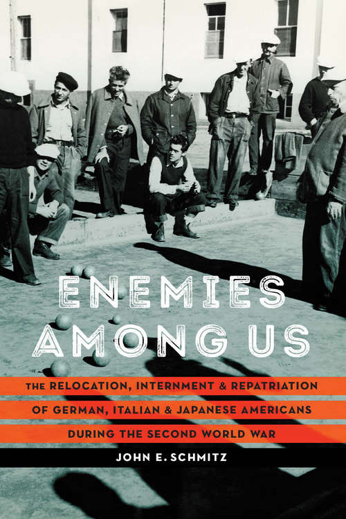 Enemies among Us: The Relocation, Internment, and Repatriation of German, Italian, and Japanese Americans during the Second World War