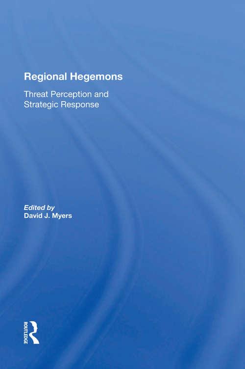 Regional Hegemons: Threat Perception And Strategic Response