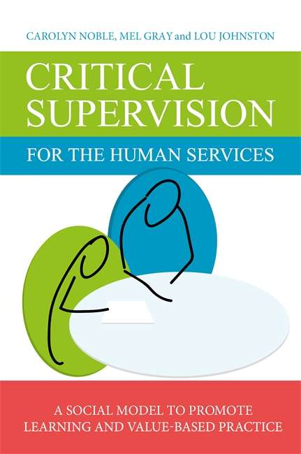 Critical Supervision for the Human Services: A Social Model to Promote Learning and Value-Based Practice